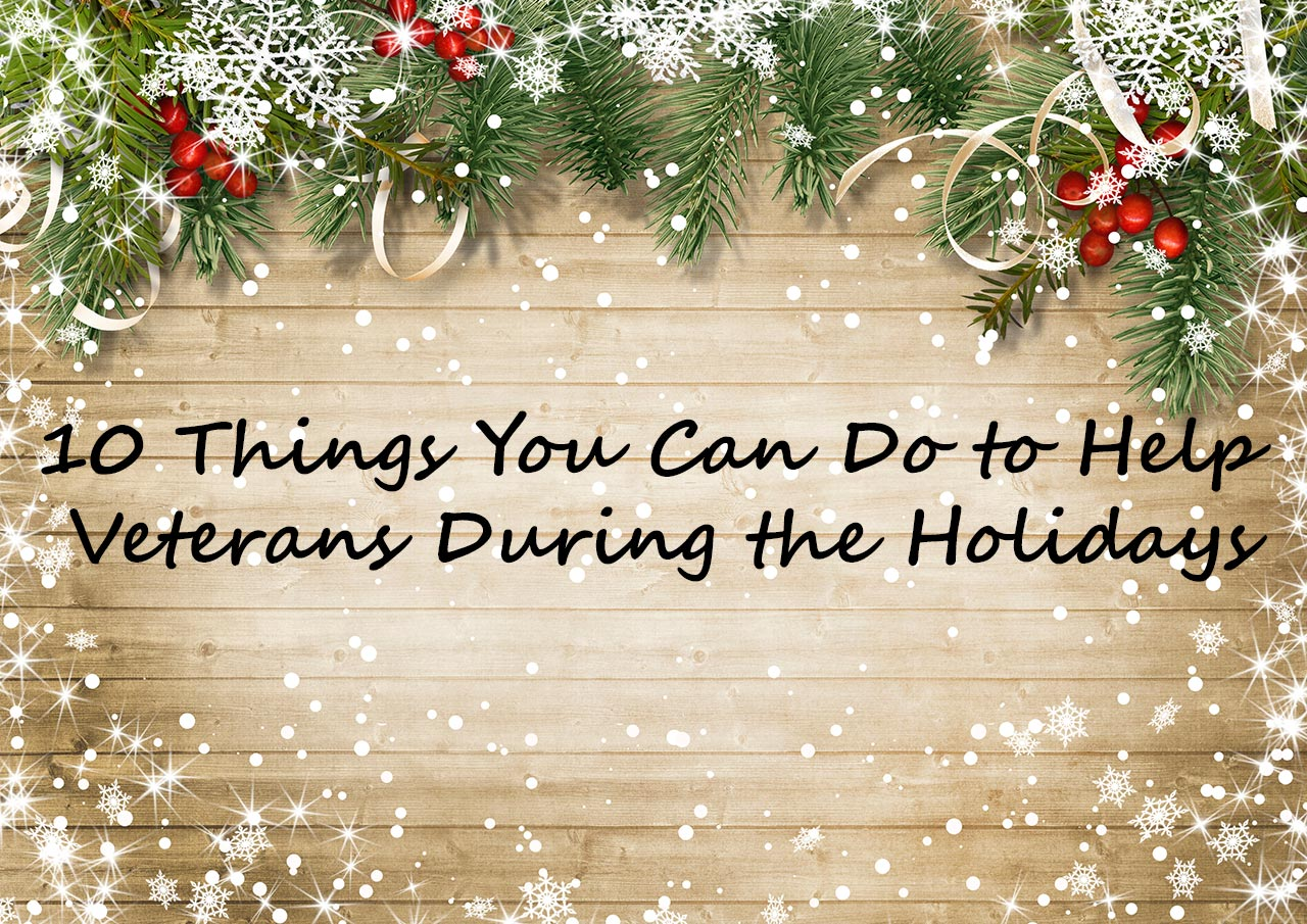 10 Things You Can Do to Help Veterans During the Holidays